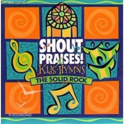 Shout Praises Kids Hymns - The Solid Roc