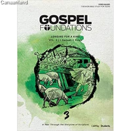 Gospel Foundations for Students Vol 3: Longing for a King (1 Samuel - 1 Kings)