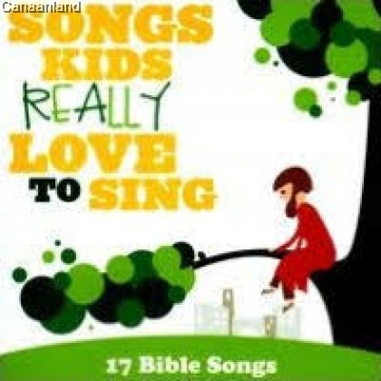 Songs Kids Really Love to Sing - Bible S