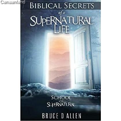 Biblical Secrets of a Supernatural Life