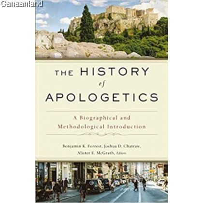 The History of Apologetics: A Biographical and Methodological Introduction, Hardcover