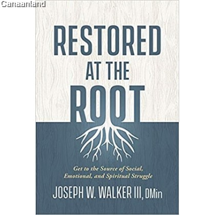 Restored at the Root: Get to the Source of Social, Emotional, and Spiritual Struggle
