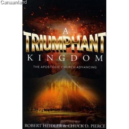 A Triumphant Kingdom: An Apostolic Church Advancing
