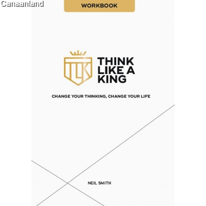 Think Like A King: Change Your Thinking, Change Your Life - Workbook