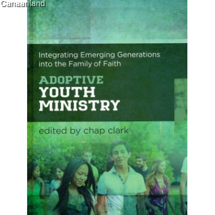 Adoptive Youth Ministry: Integrating Emerging Generations into the Family of Faith, Hardcover