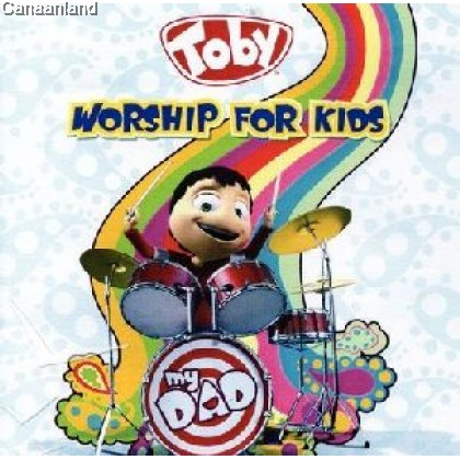 Toby - Worship For Kids: My Dad, CD